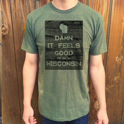 Wisconsin Damn it Feels Good Unisex T shirt