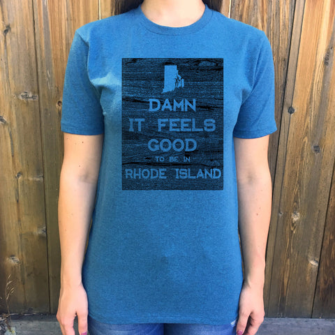 Rhode Island Damn it Feels Good Unisex T shirt