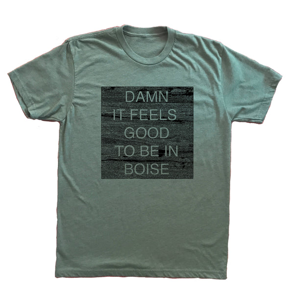 Damn It Feels Good To Be In Boise Unisex Shirt