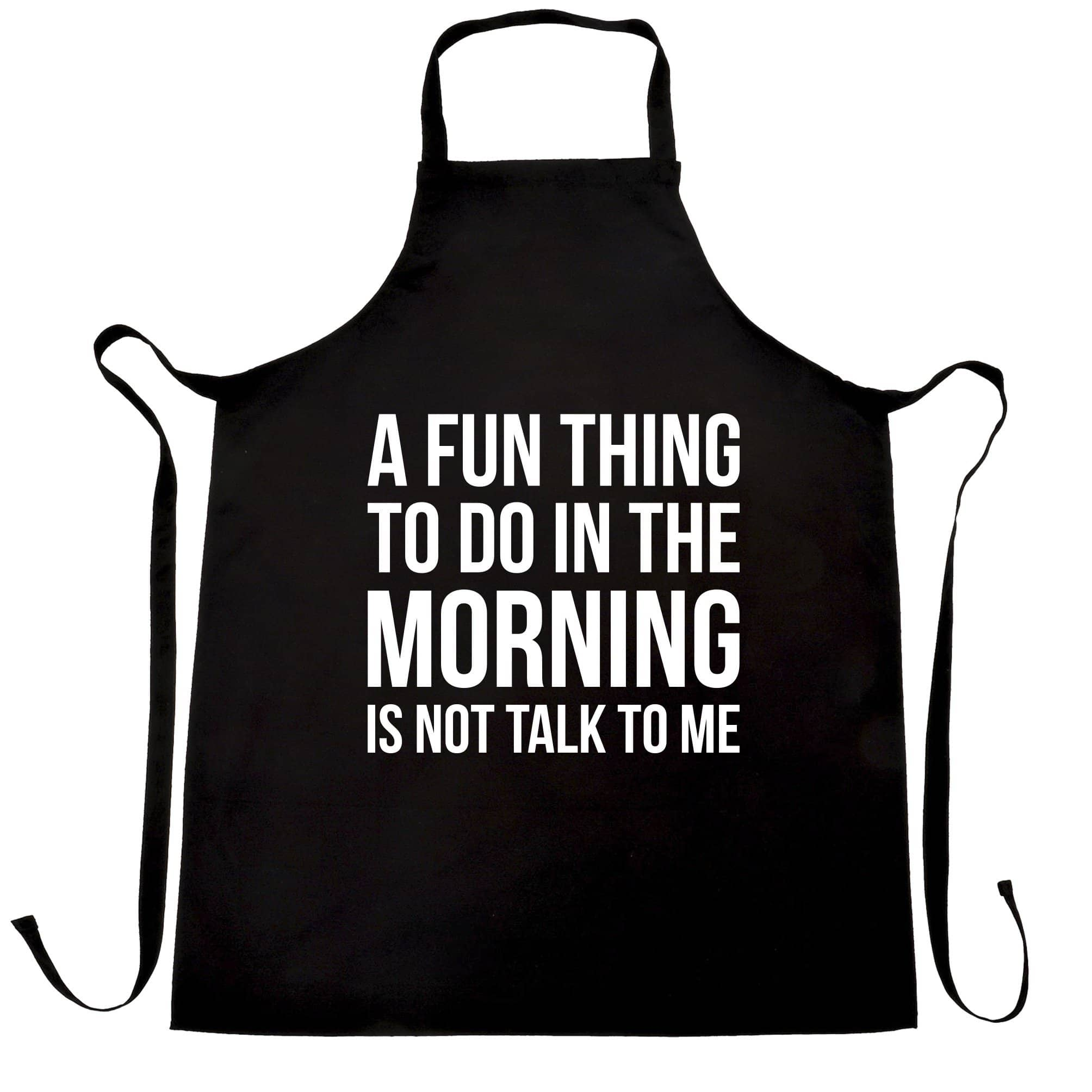 Novelty Chef's Apron A Fun Thing To Do Is Not Talk To Me