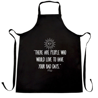 Slogan Chef's Apron There's People Who'd Love Your Bad Days