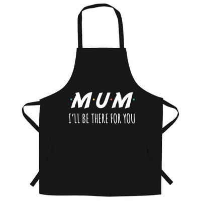 Funny Slogan Chef's Apron I'll Be There For You Sitcom MUM