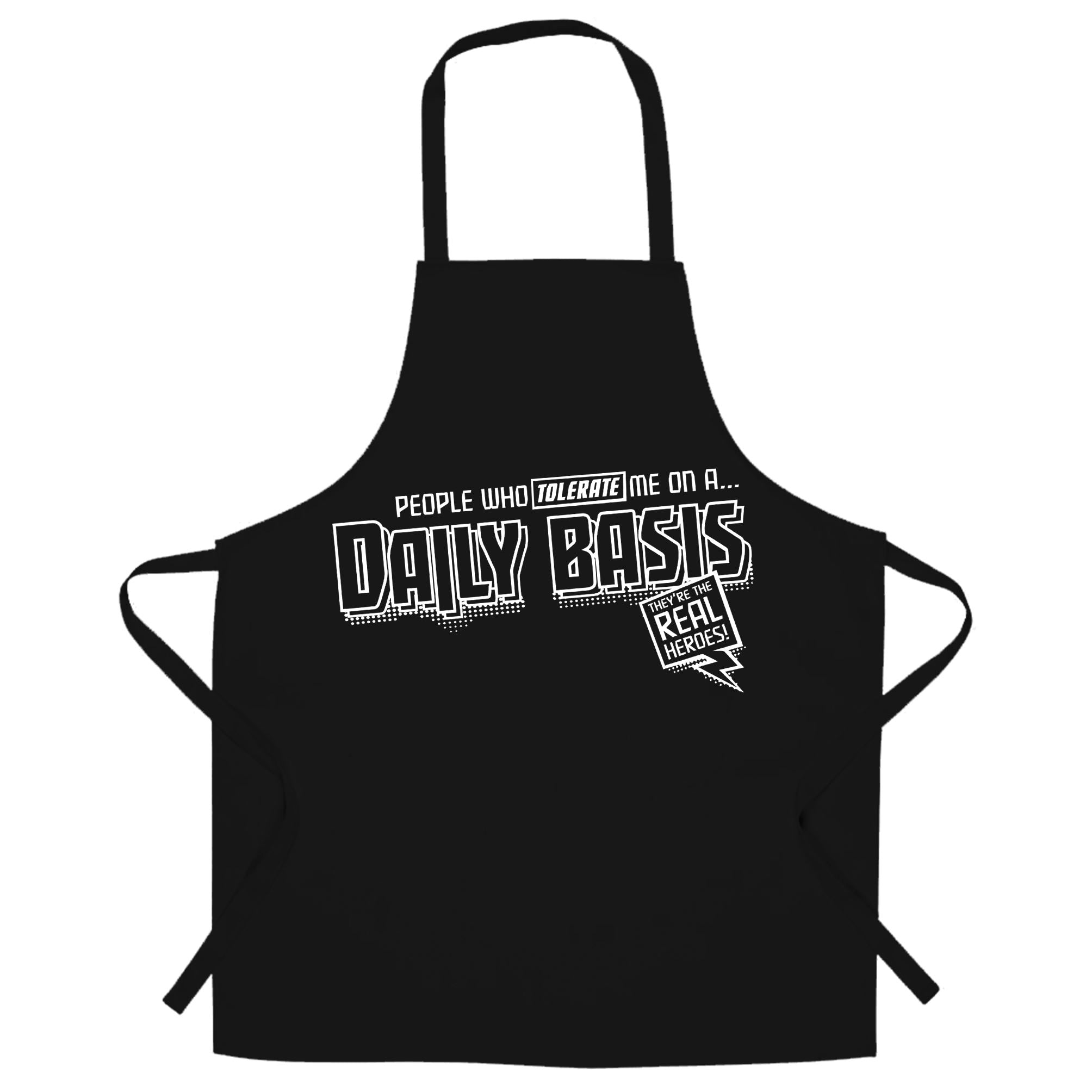 People Who Tolerate Me Are The Real Heroes Chef's Apron