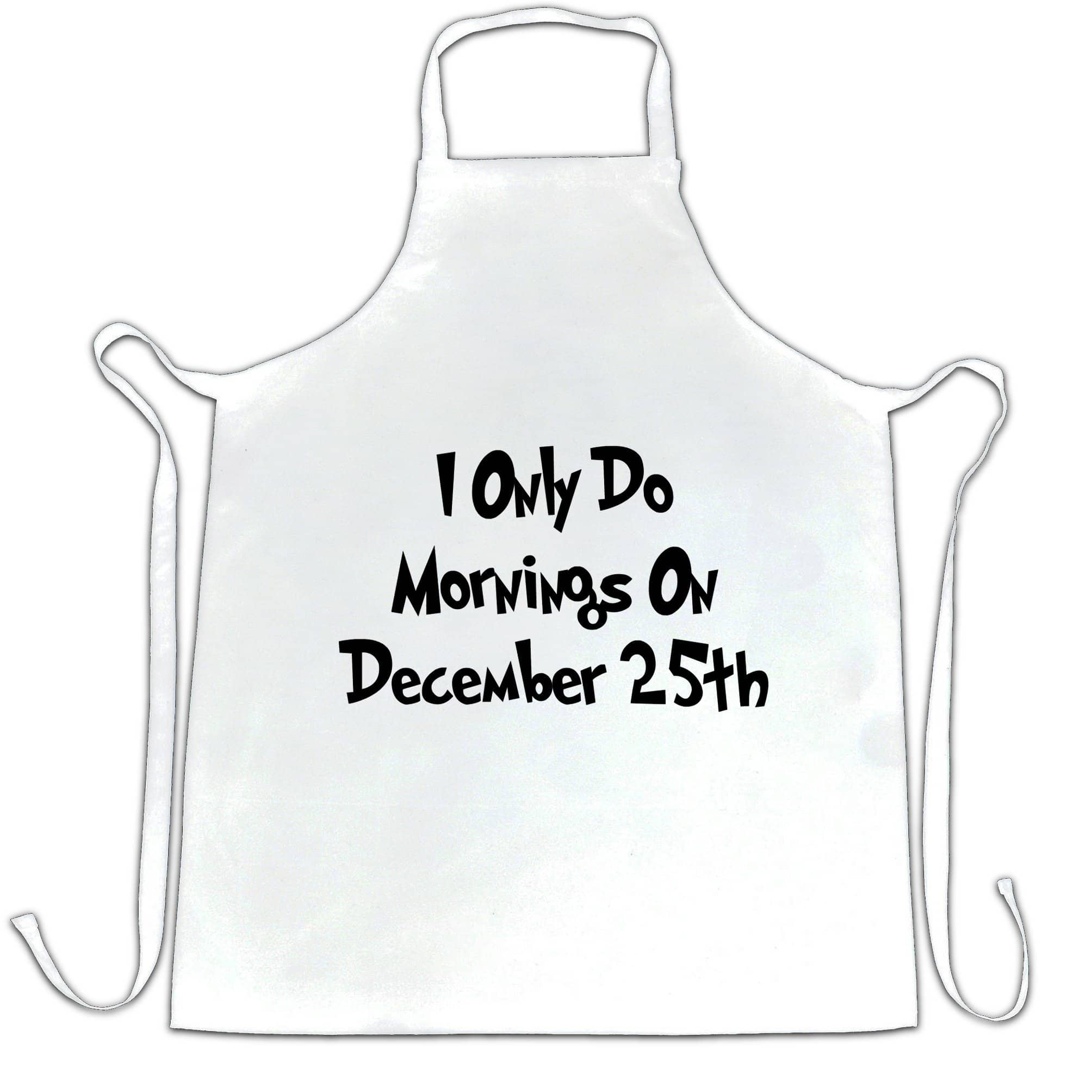 Joke Chef's Apron I Only Do Mornings On December 25th