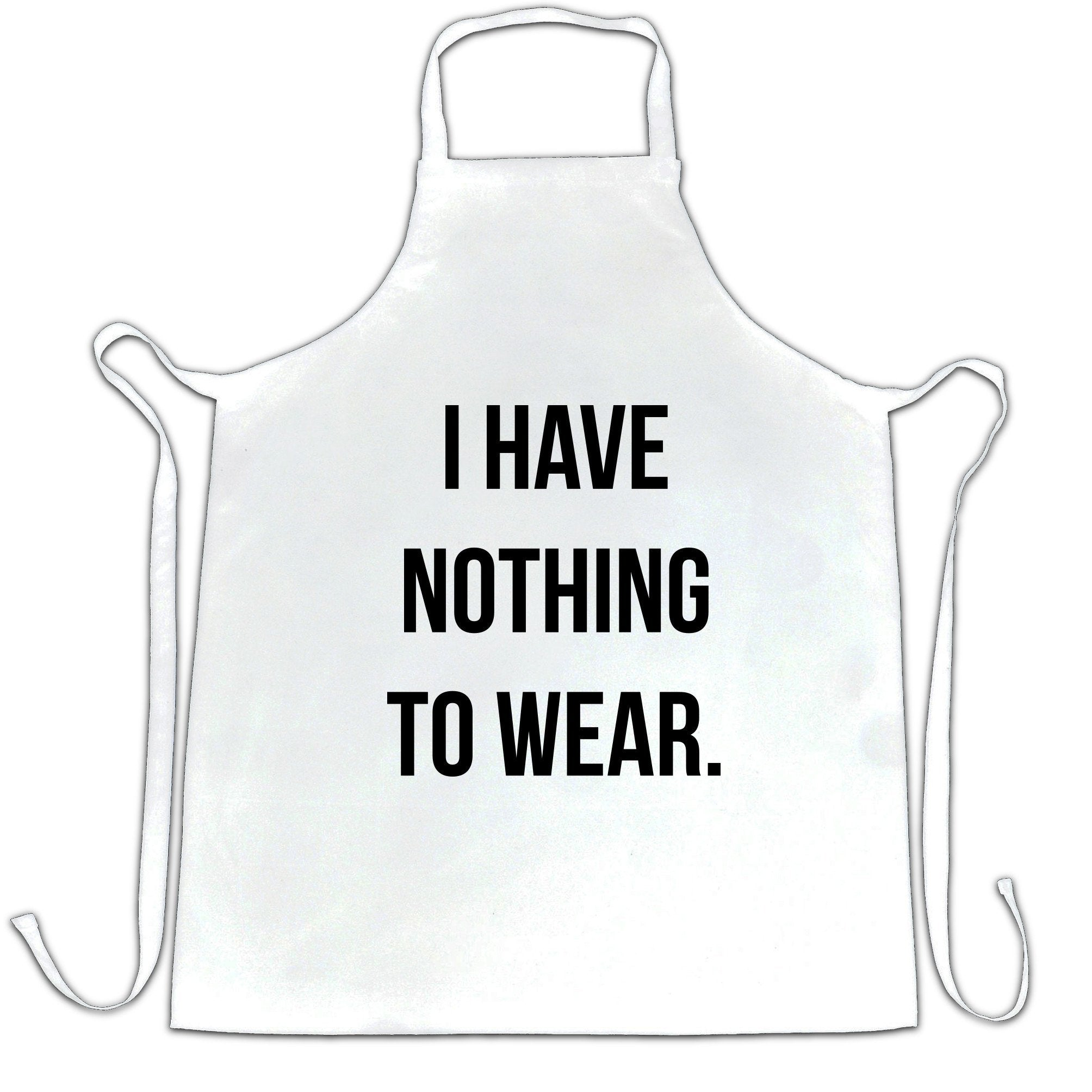 Novelty Slogan Chef's Apron I Have Nothing To Wear.