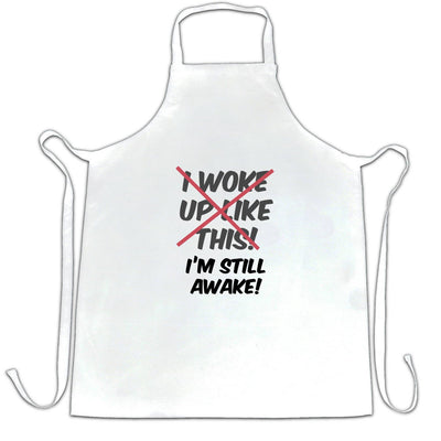 Novelty Chef's Apron I Woke Up Like This, I'm Still Awake
