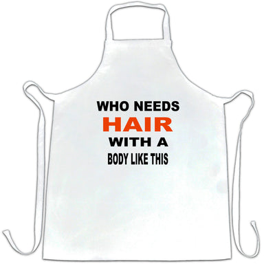 Novelty Chef's Apron Who Needs Hair With A Body Like This