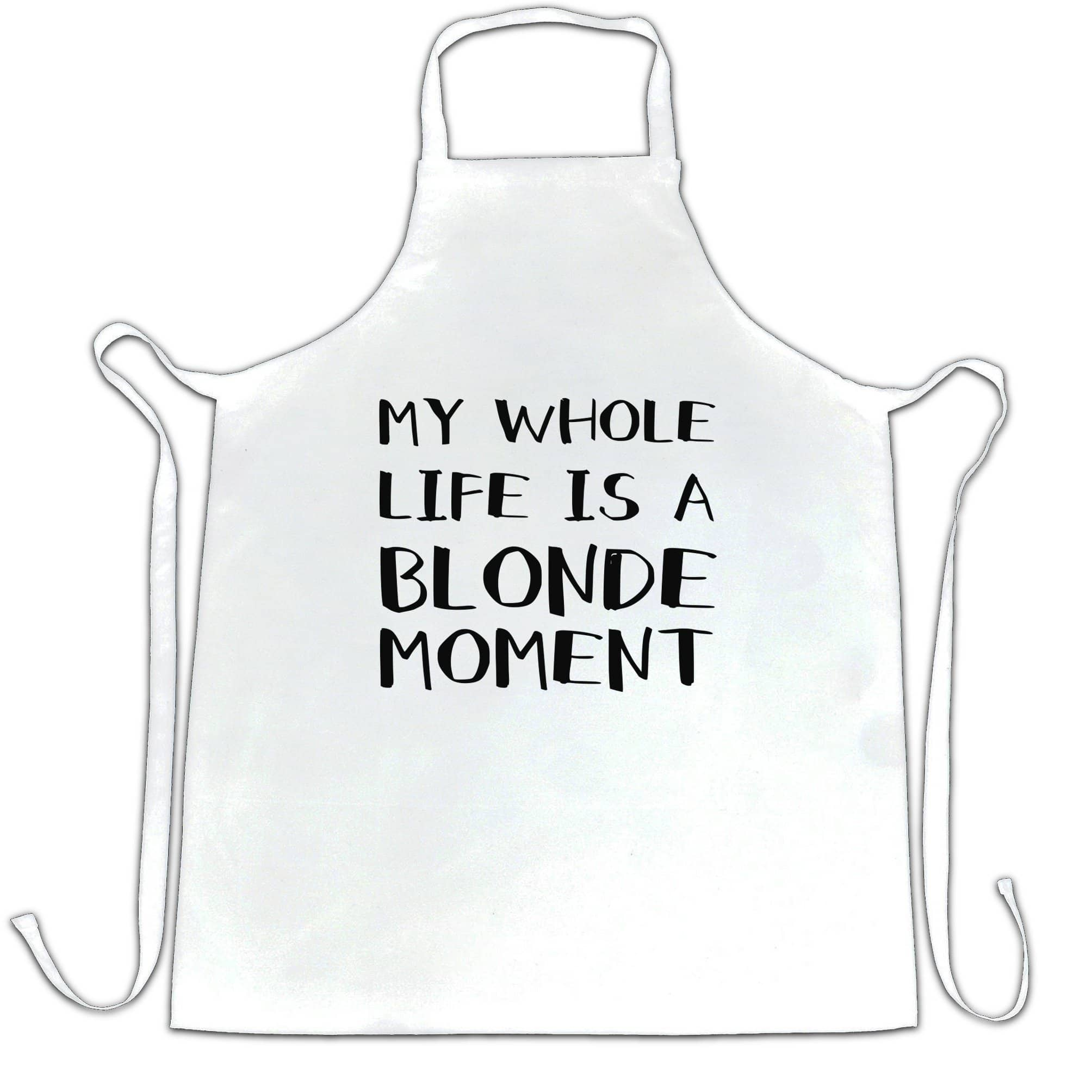 Novelty Chef's Apron My Whole Life Is A Blonde Moment Joke