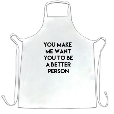 Sassy Chef's Apron You Make Me Want You To Be Better Person