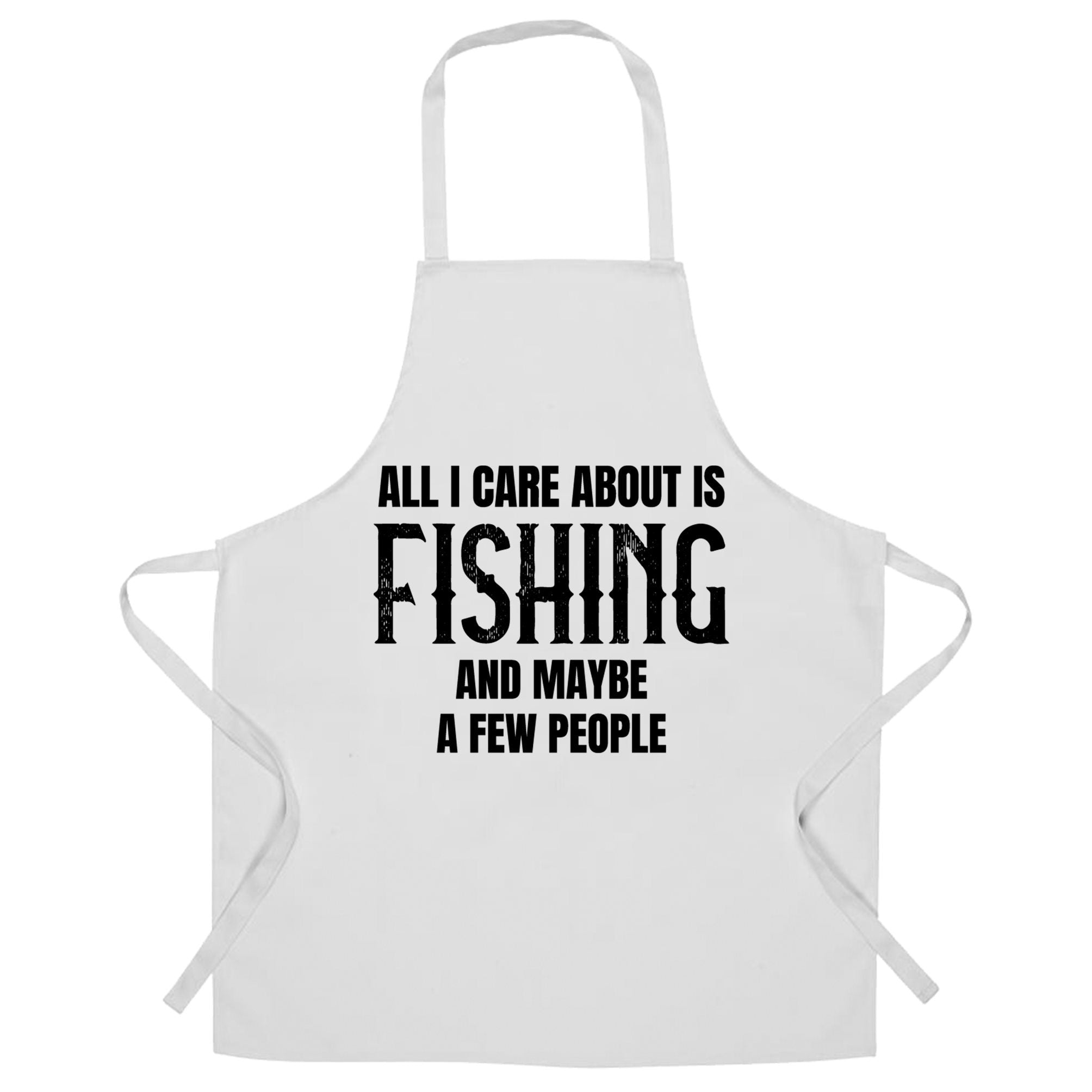 Novelty Chef's Apron All I Care About Is Fishing