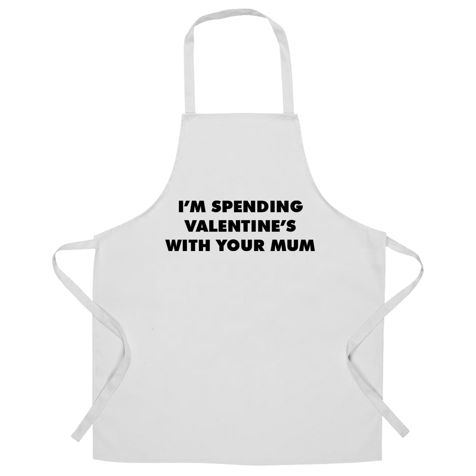 Novelty Chefs Apron Spending Valentine's With Your Mum