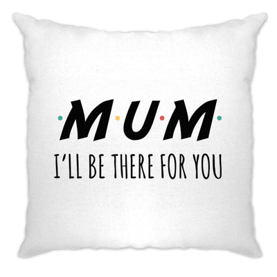 Funny Slogan Cushion Cover I'll Be There For You Sitcom MUM