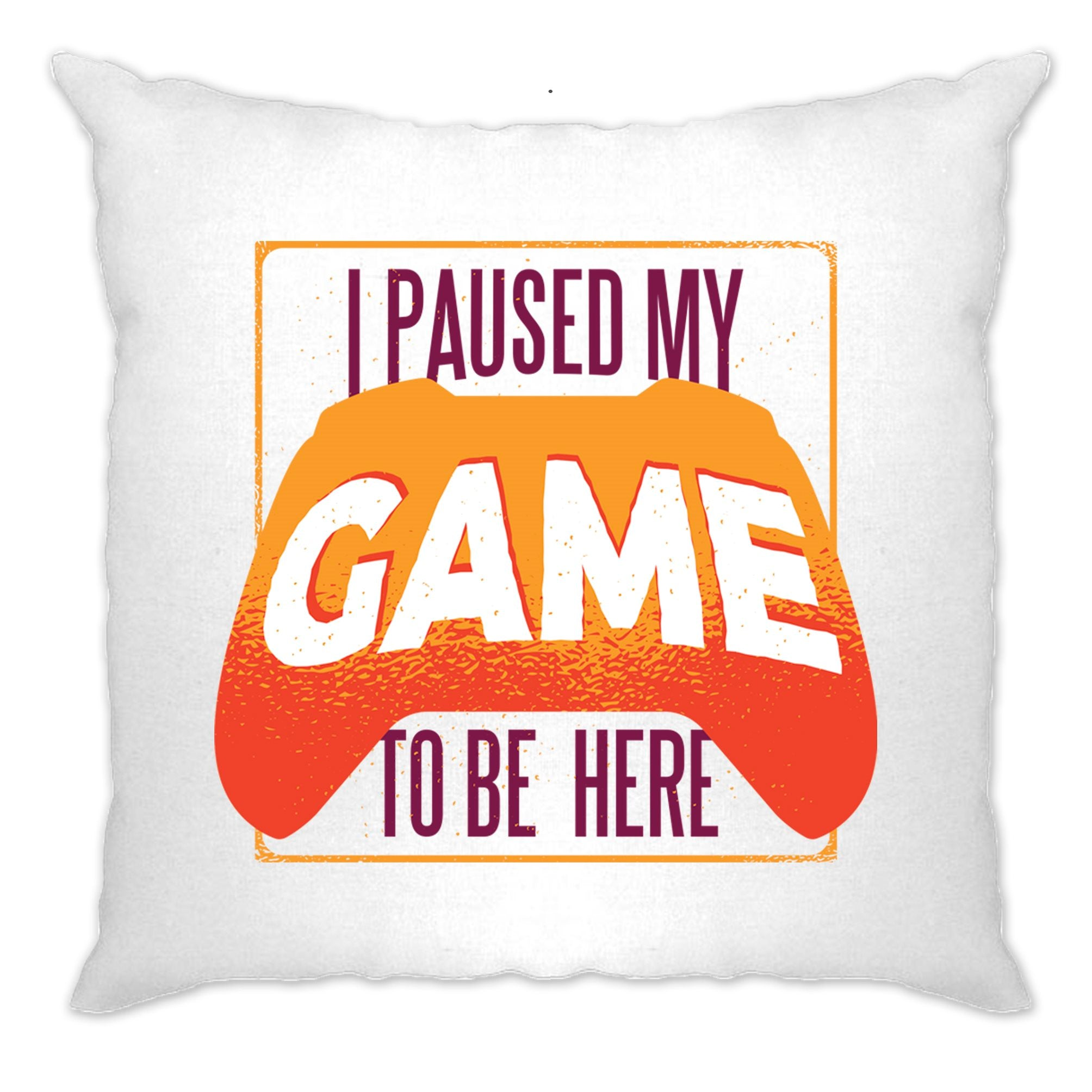 Gaming Cushion Cover I Paused My Game For This
