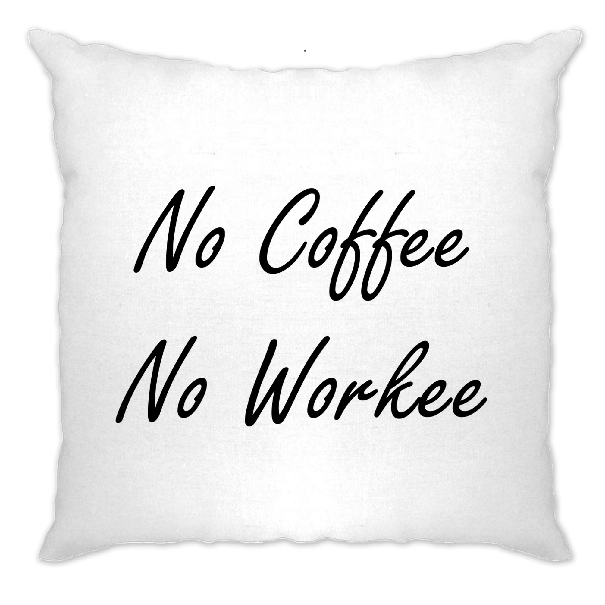 Novelty Morning Cushion Cover No Coffee, No Workee Slogan