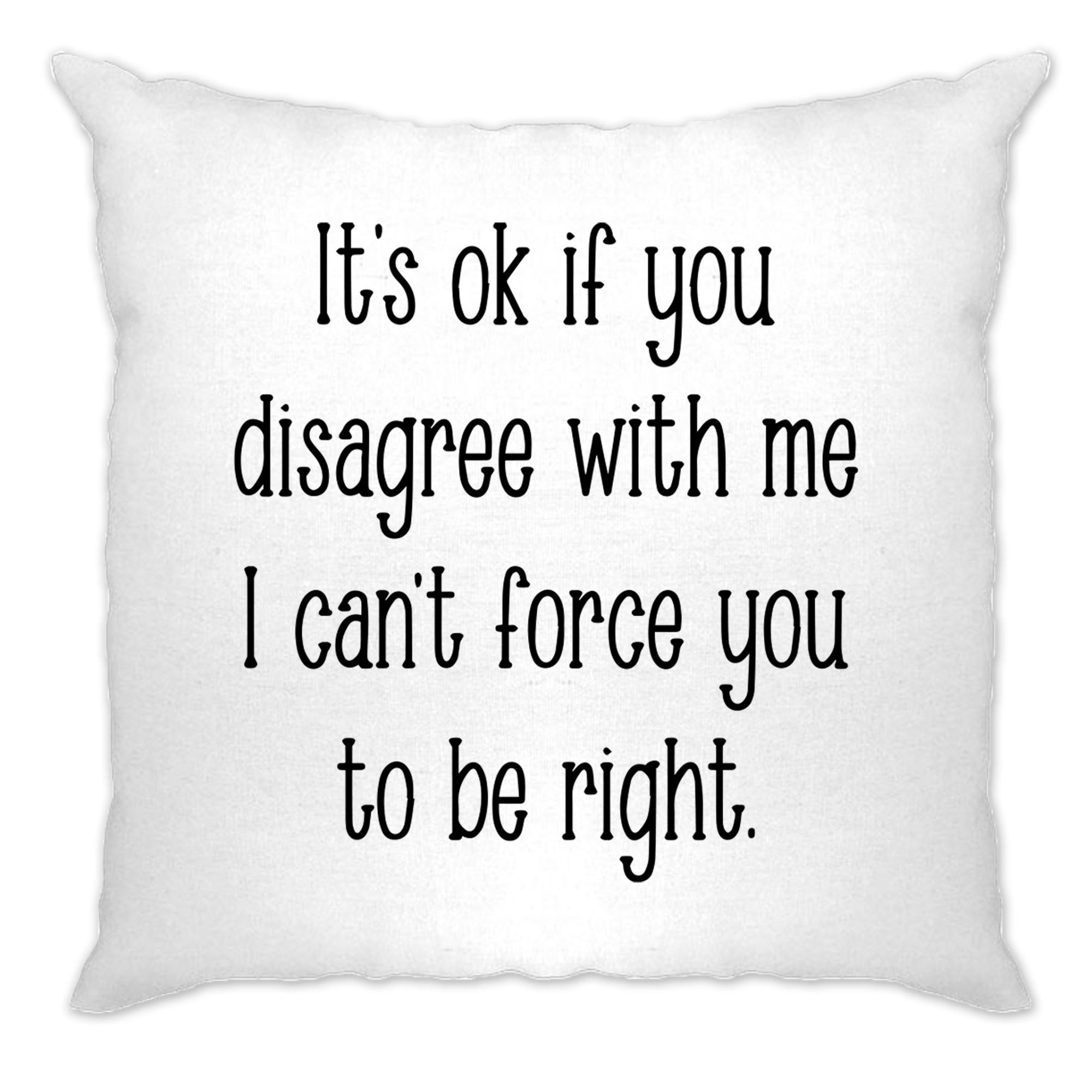 I Can't Force You To Be Right Funny Cushion Cover