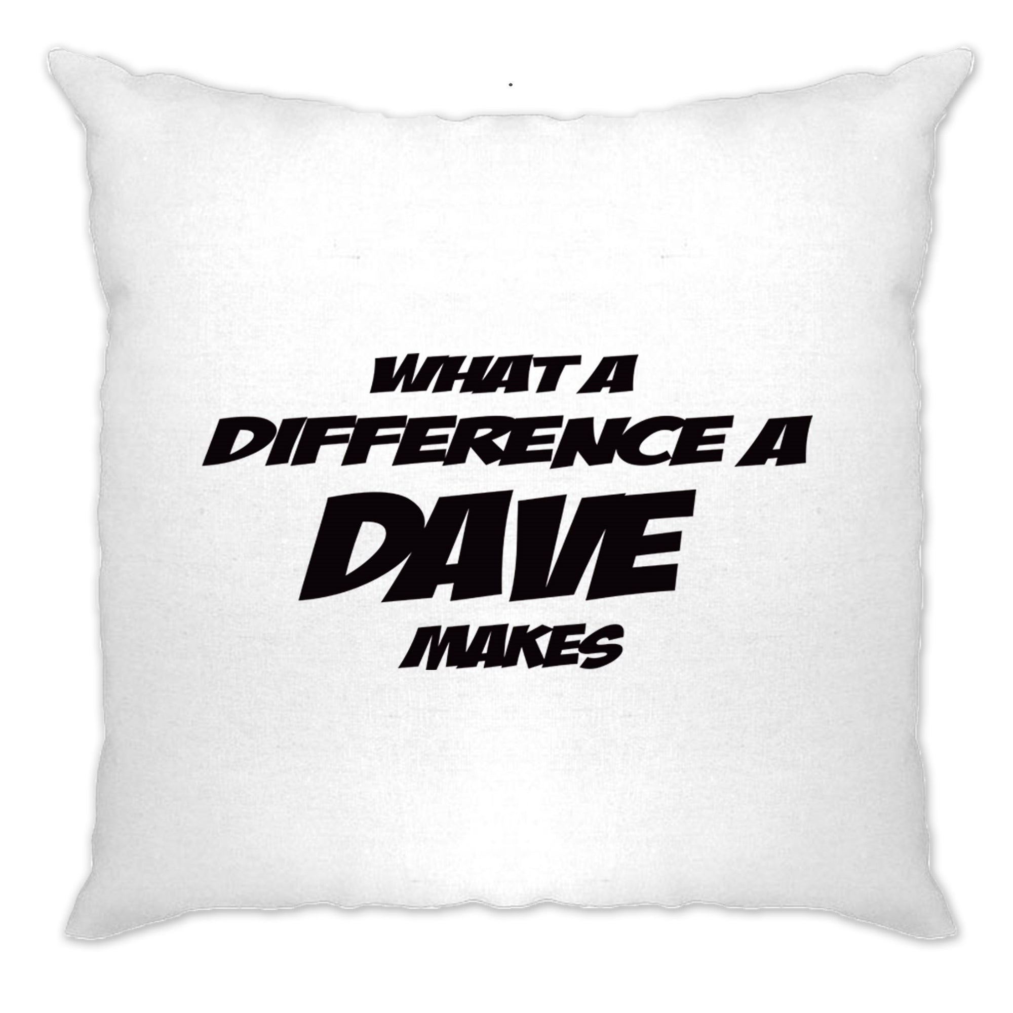 Novelty Cushion Cover What A Difference A Dave Makes