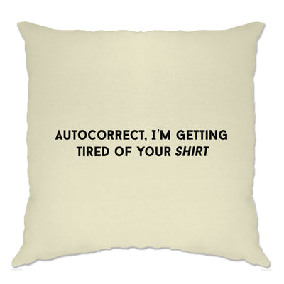 Novelty Cushion Cover Autocorrect, I'm Tired Of Your Shirt