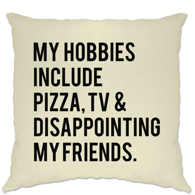 Joke Cushion Cover My Hobbies Are Pizza TV & Disappointment