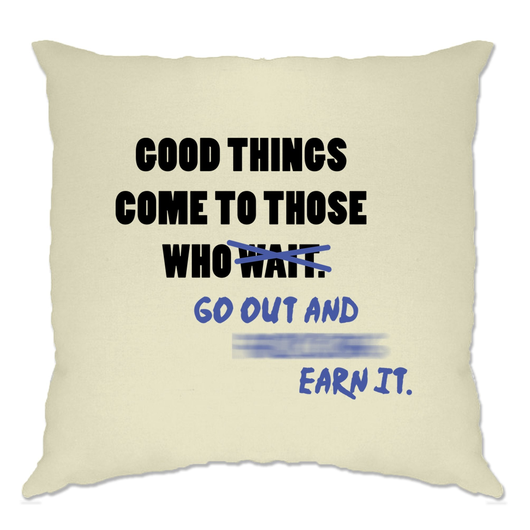 Motivational Good Things Cushion Cover Go Out And Earn It