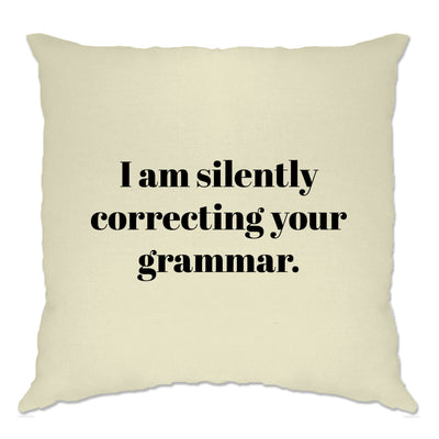 Novelty Cushion Cover I Am Silently Correcting Your Grammar