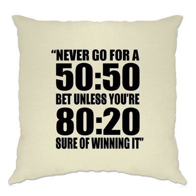 Novelty Slogan Cushion Cover Never Go For A 50:50 Bet