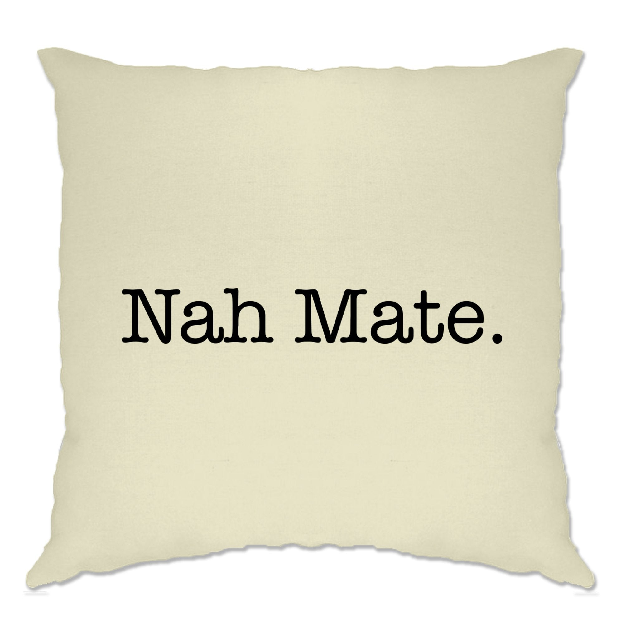 Novelty Sassy Cushion Cover Nah Mate Slogan