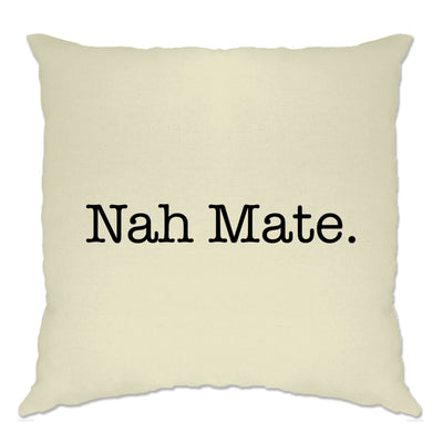 Funny Sassy Cushion Cover Nah Mate Novelty Slogan