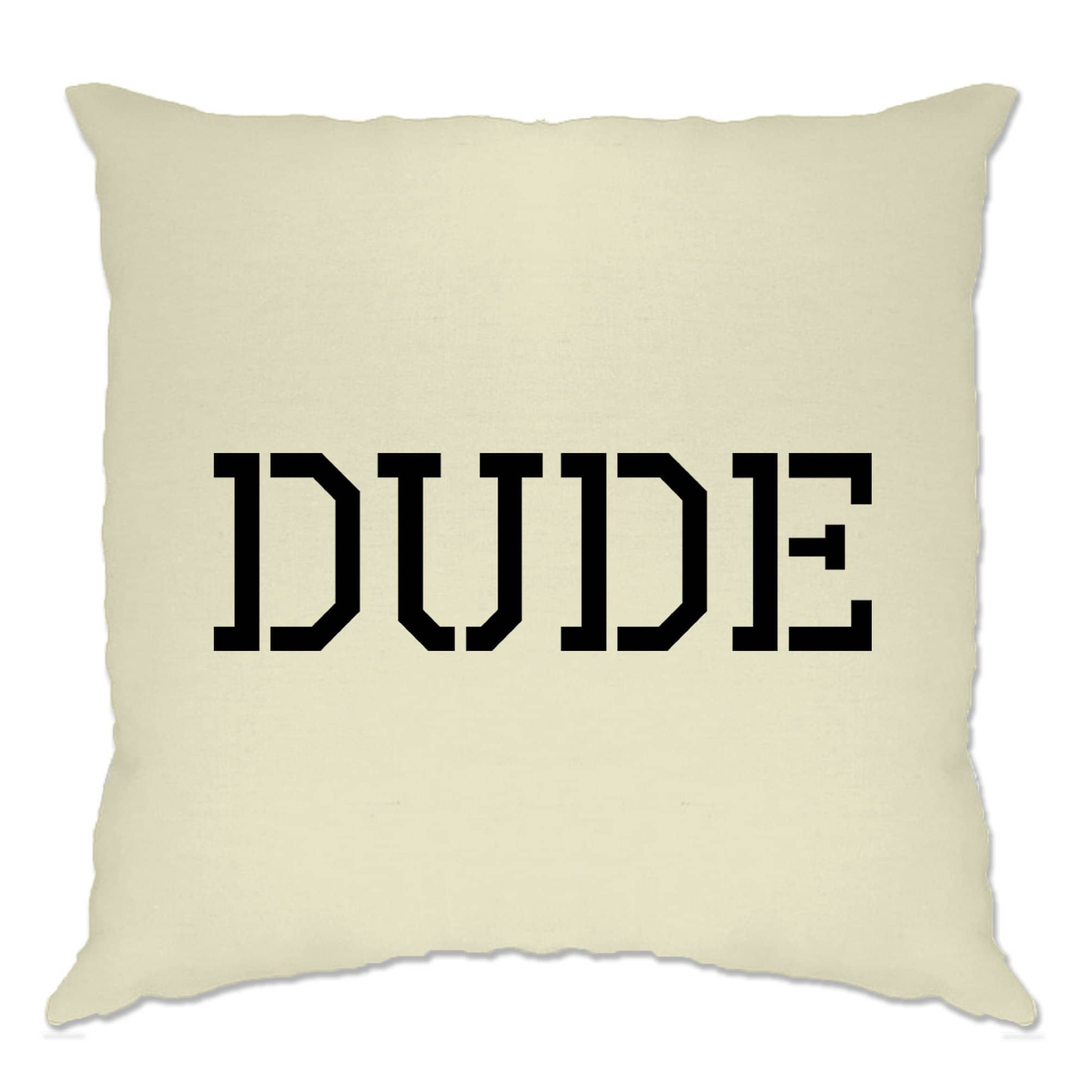 Novelty Cushion Cover With Just The Word Dude