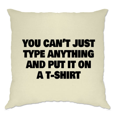 You Can't Just Put Anything On A Cushion Cover Novelty Joke