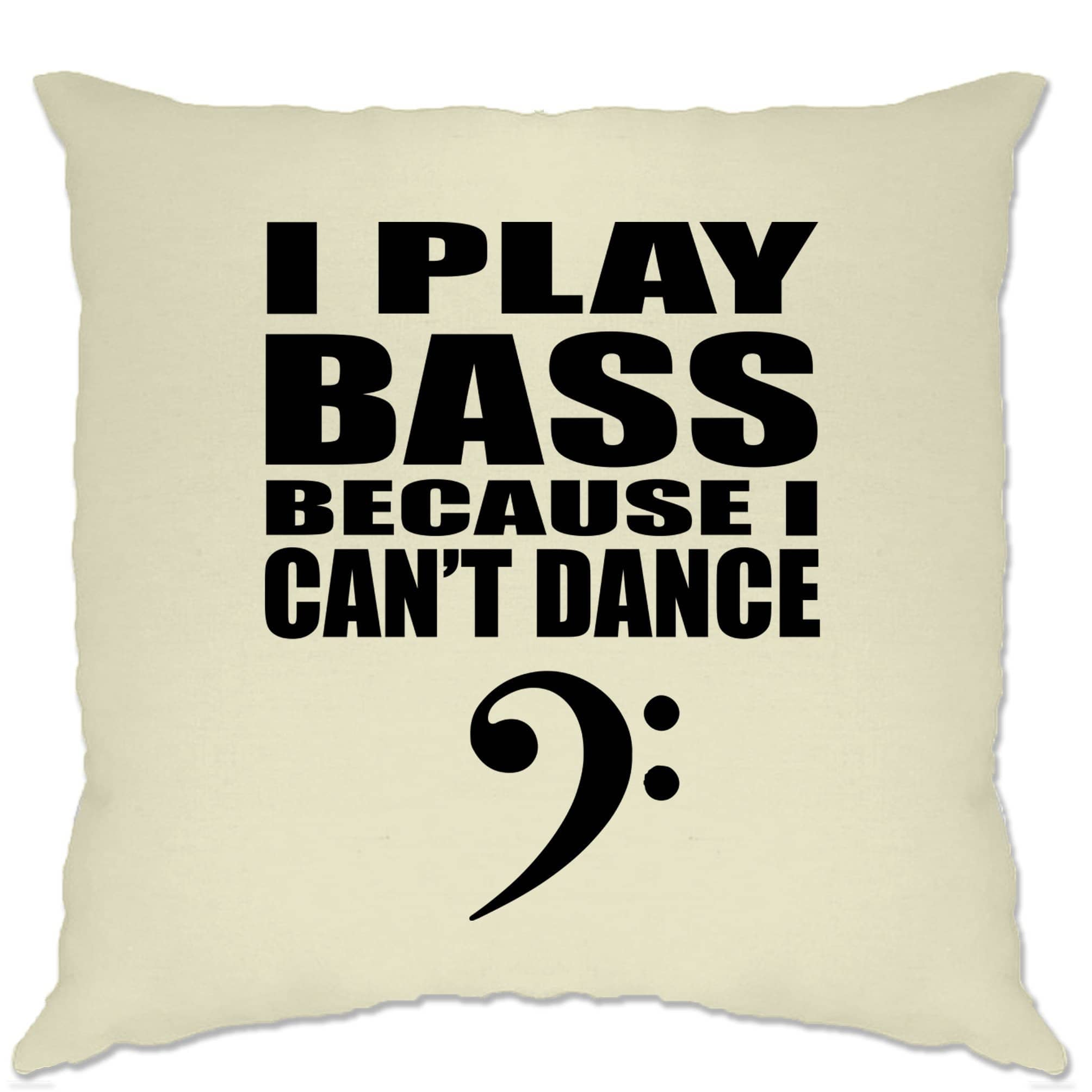 Novelty Music Cushion Cover I Play Bass Because Can't Dance
