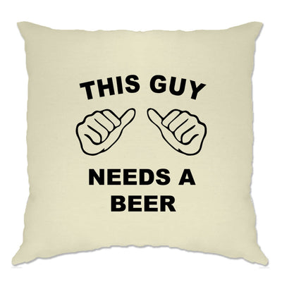 Novelty Cushion Cover This Guy Needs A Beer Slogan