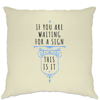 Motivational Cushion Cover If You're Waiting For A Sign