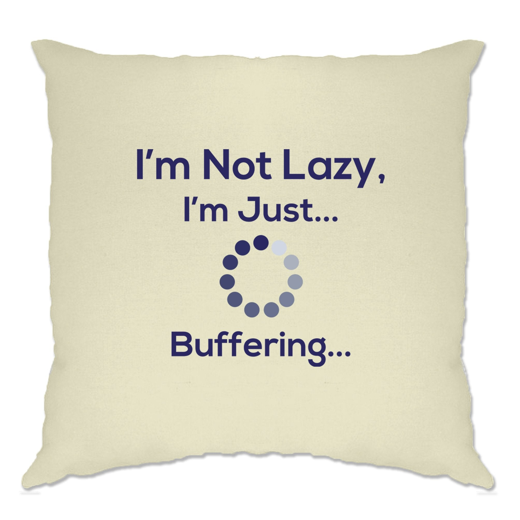 Novelty Slogan Cushion Cover I'm Not Lazy Just Buffering