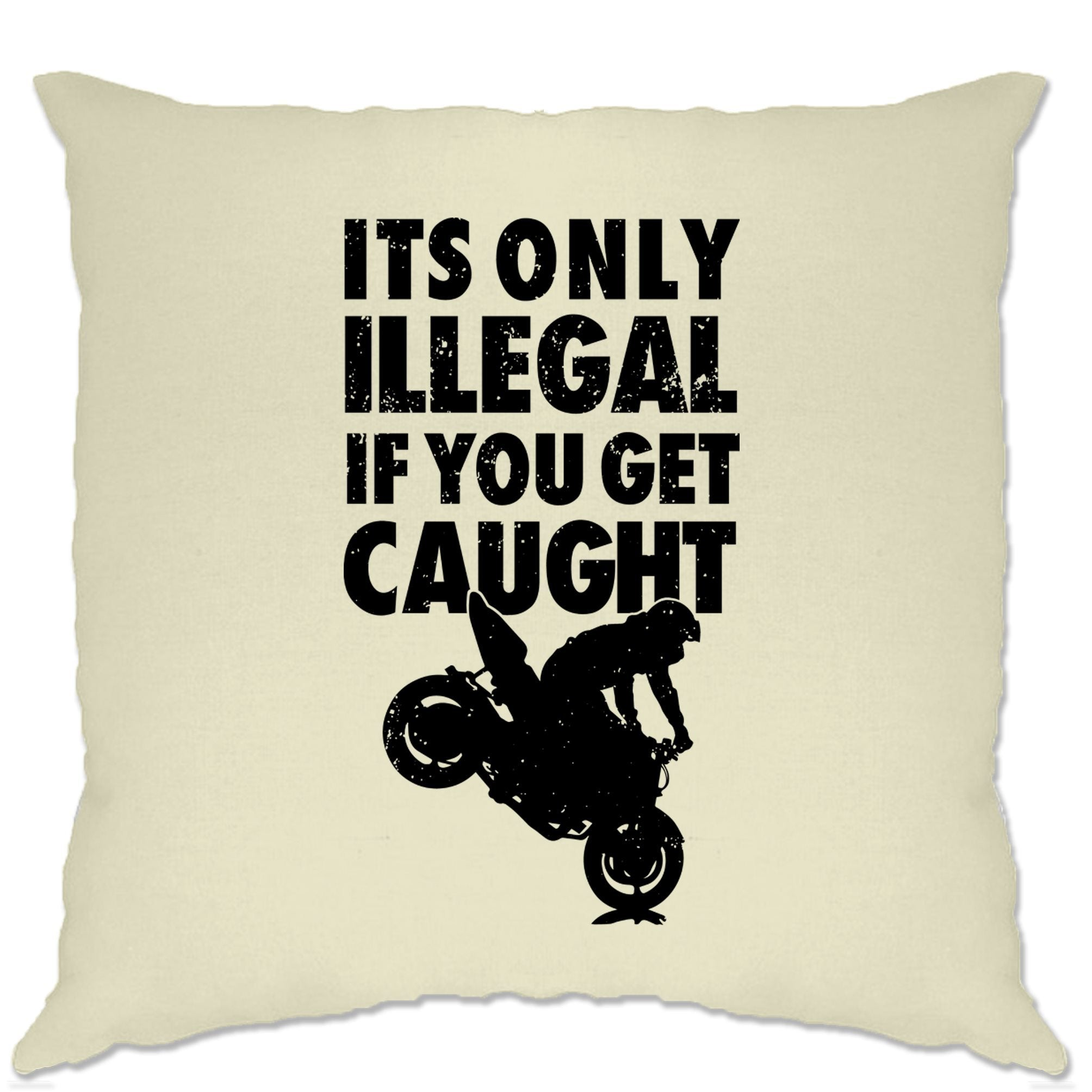 Novelty Cushion Cover It's Only Illegal If You Get Caught