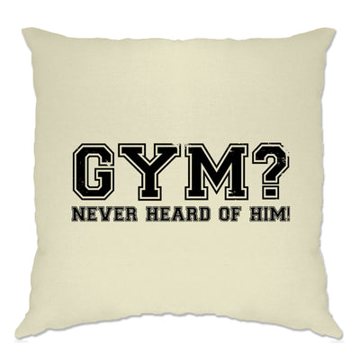 Novelty Lazy Cushion Cover Gym? Never Heard Of Him Slogan