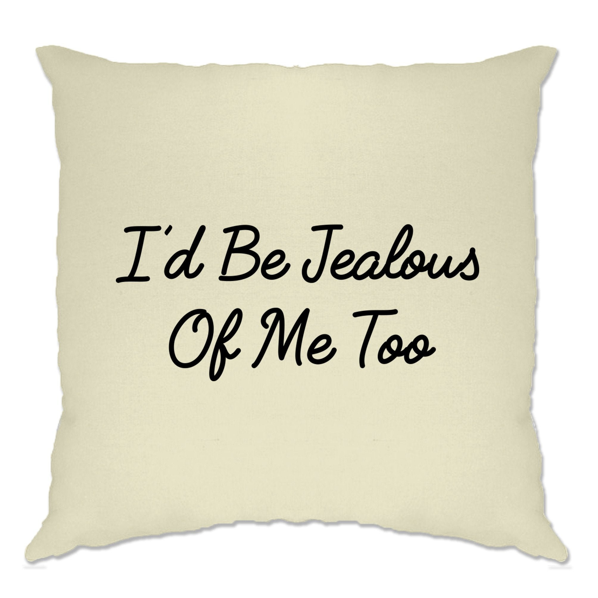 Novelty Vanity Cushion Cover I'd Be Jealous Of Me Too Slogan