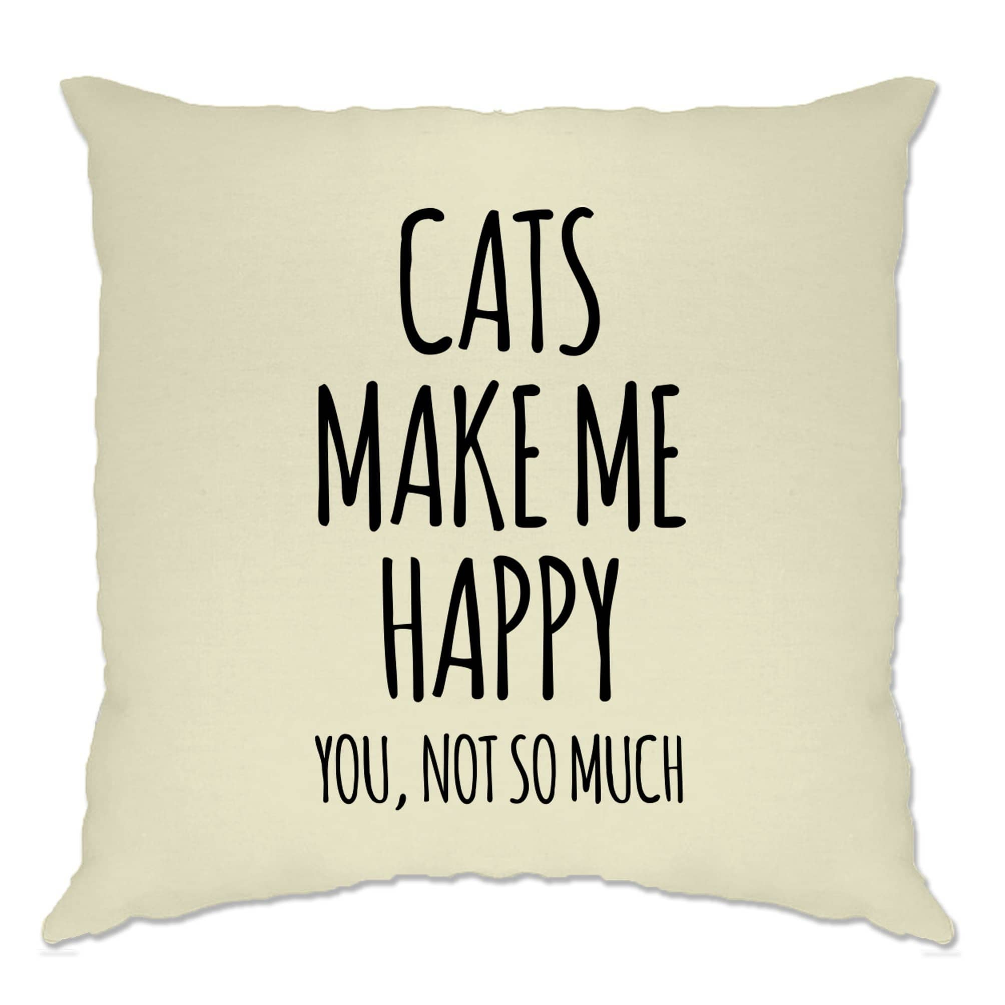 Novelty Cushion Cover Cats Make Me Happy, You, Not So Much