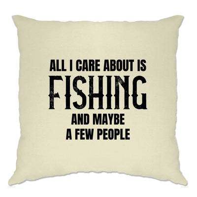 Novelty Cushion Cover All I Care About Is Fishing