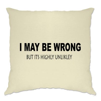 Funny Cushion Cover I May Be Wrong But Its Highly Unlikley