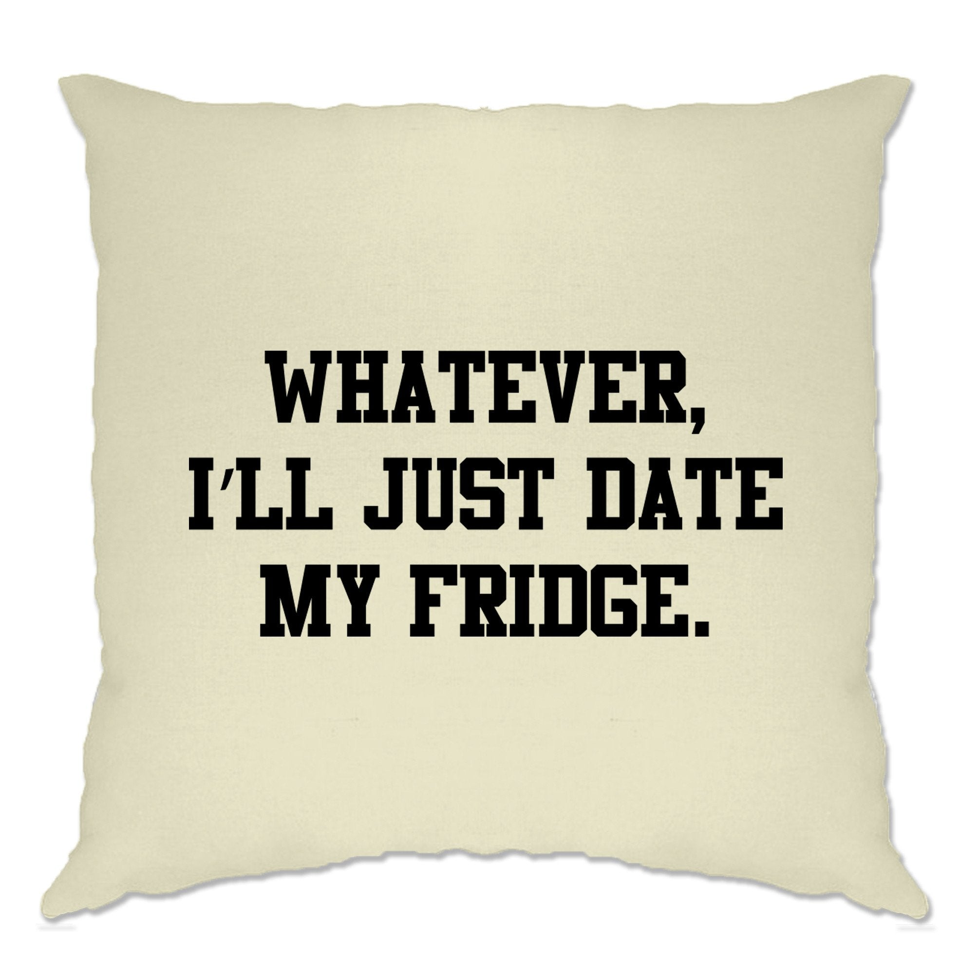 Single Life Joke Cushion Cover Whatever I'll Date My Fridge