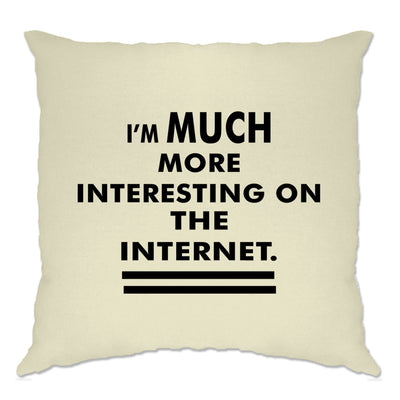 Novelty Cushion Cover I'm More Interesting On The Internet