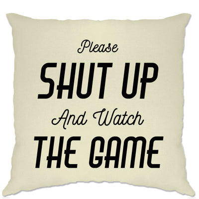 Novelty Cushion Cover Please Shut Up And Watch The Game