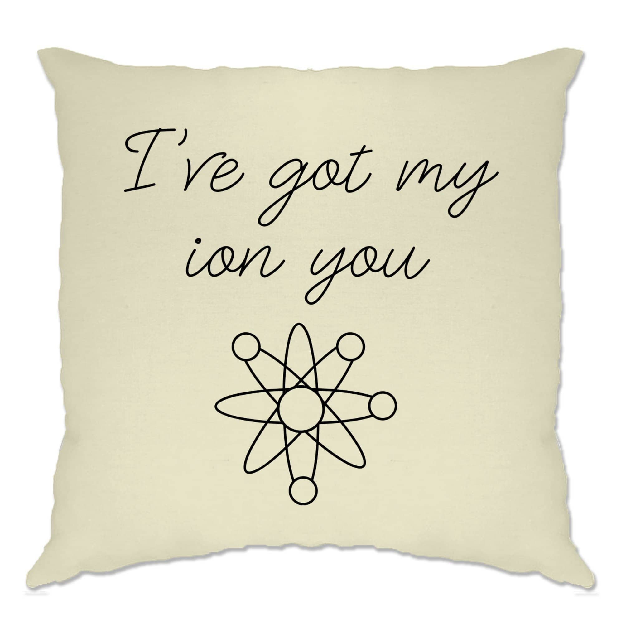 Novelty Nerdy Cushion Cover I've Got My Ion You Science Pun
