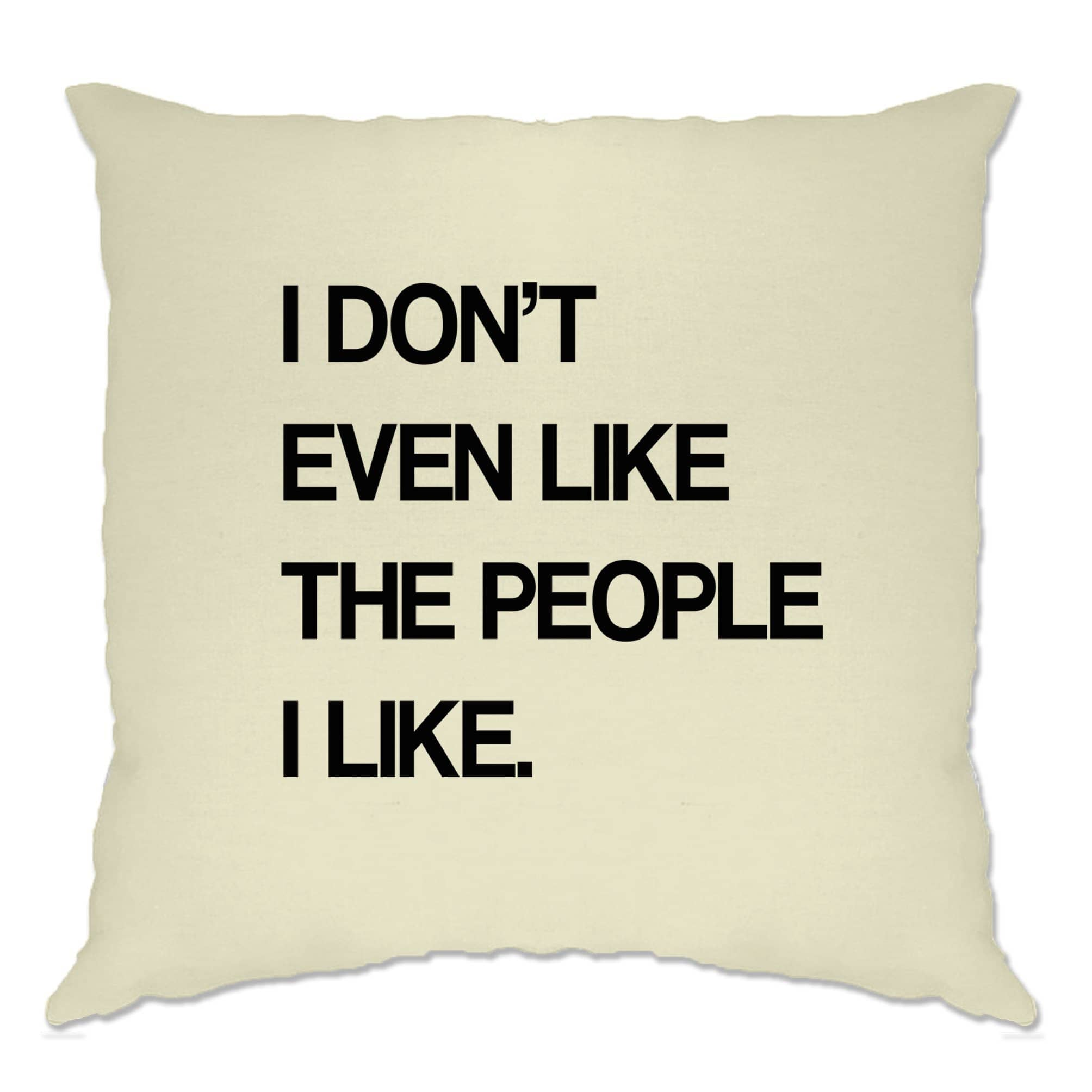 Joke Cushion Cover I Don't Even Like The People I Like