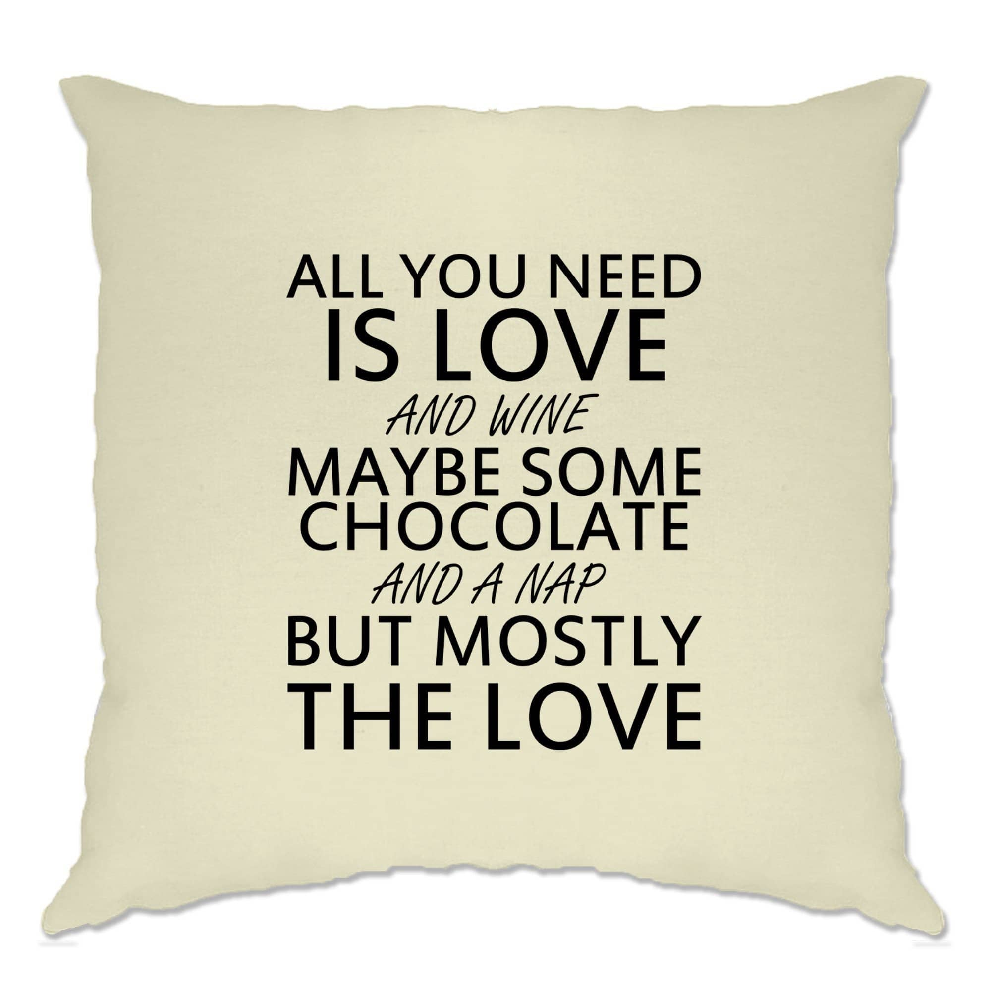 All You Need Cushion Cover Love, Wine, Chocolate, A Nap