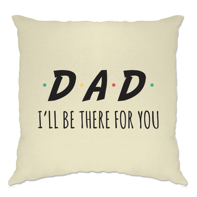 Funny Slogan Cushion Cover I'll Be There For You Sitcom DAD