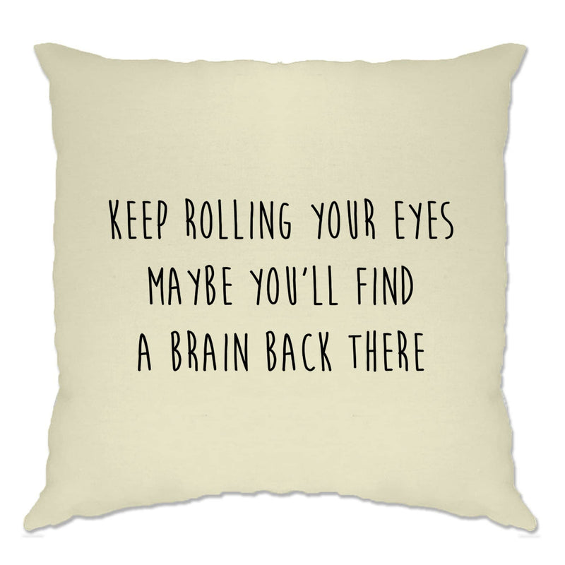 Funny Cushion Cover Keep Rolling Your Eyes Joke