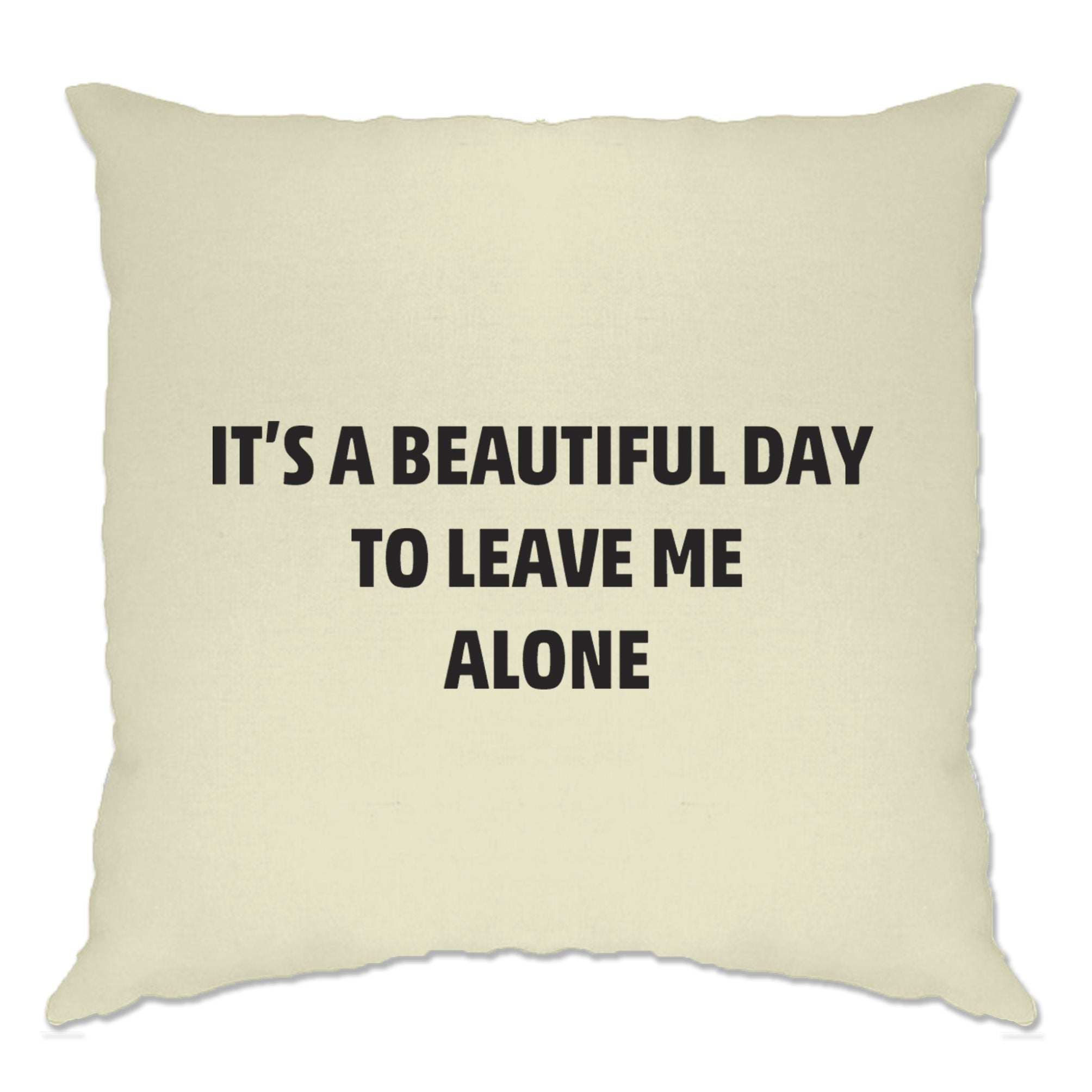 Joke Cushion Cover It's A Beautiful Day To Leave Me Alone