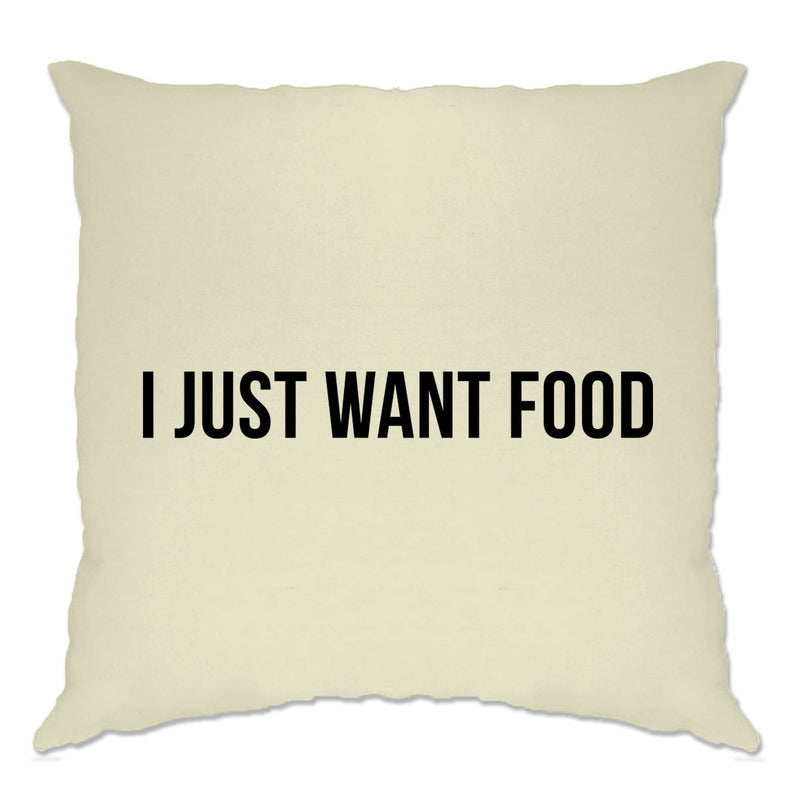Funny Cushion Cover I Just Want Food Slogan