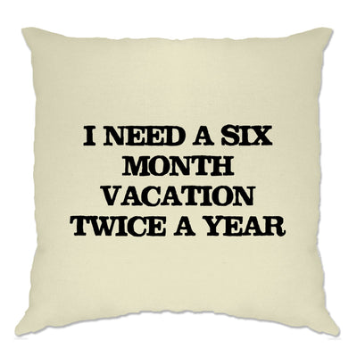 Novelty Cushion Cover Need Six Month Vacation Twice A Year